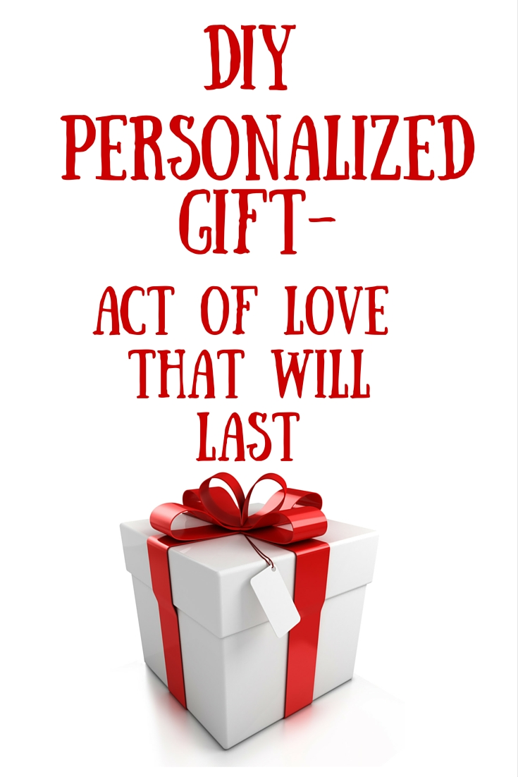 diy personalised gift - act of love that will last