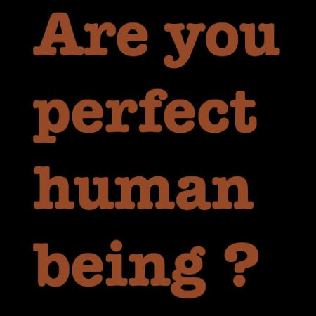 are you perfect human being?