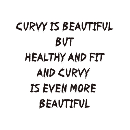 curvy is beautiful but healthy and fit and curvy is even more beautiful.